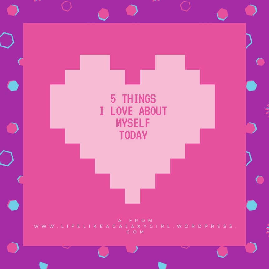5 things i love about myself today